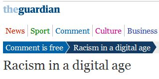 "Guardian series on ""Racism in a digital age"" indicative of the media group's hierarchy of victims"