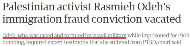 Guardian claims it's a fact that Rasmieh Odeh was raped & tortured by Israel (update)